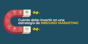 ¿Cuánto debo invertir en una estrategia de Inbound Marketing?