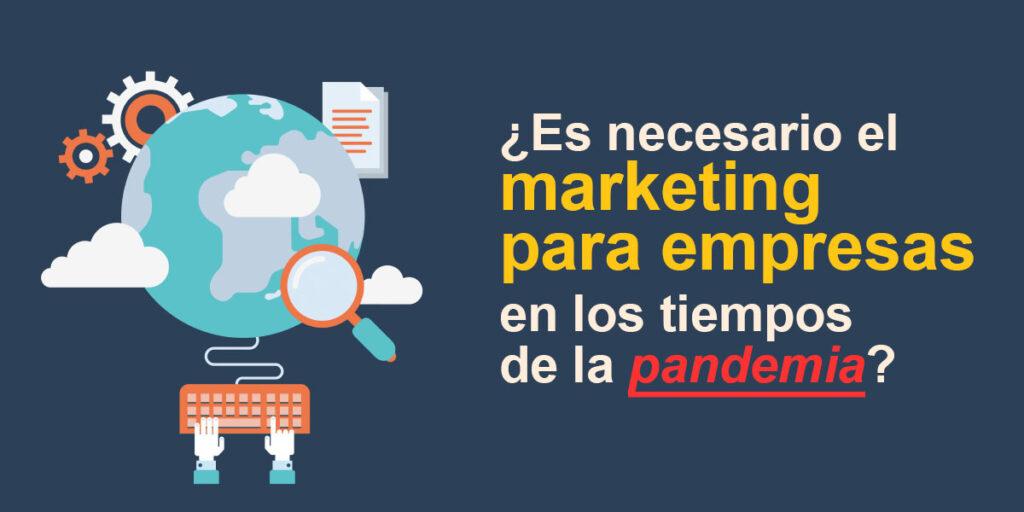 ¿Es necesario el marketing para empresas en los tiempos de la pandemia?