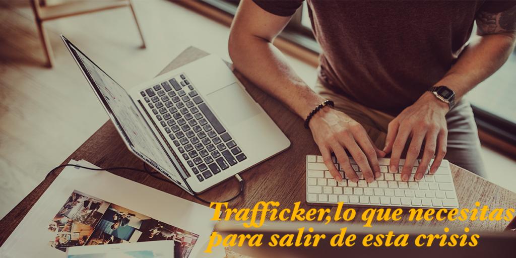 Trafficker, lo que necesitas para salir de esta crisis del COVID–19